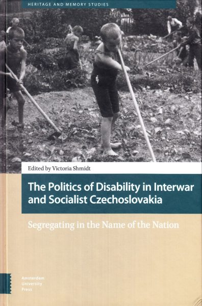The politics of disability in interwar and socialist Czechoslovakia : segregating in the name of the nation