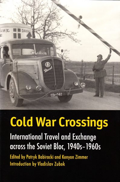 Cold War crossings : international travel and exchange across the Soviet bloc, 1940s-1960s