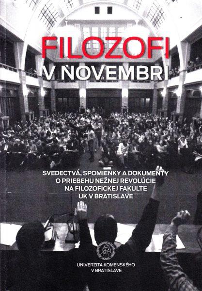 Filozofi v novembri : svedectvá, spomienky a dokumenty o priebehu Nežnej revolúcie na Filozofickej fakulte UK v Bratislave