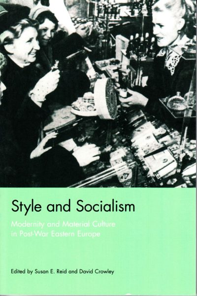 Style and socialism : modernity and material culture in post-war Eastern Europe