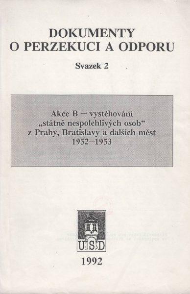 """Akce B – vystěhování """"státně nespolehlivých osob"""" z Prahy, Bratislavy adalších měst 1952–1953 (Dokumenty o perzekuci a odporu)"""