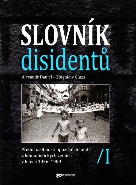 Slovník disidentů : přední osobnosti opozičních hnutí v komunistických zemích v letech 1956-1989. I