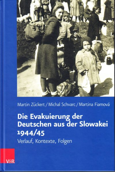 Die Evakuierung der Deutschen aus der Slowakei 1944/45 : Verlauf, Kontexte, Folgen