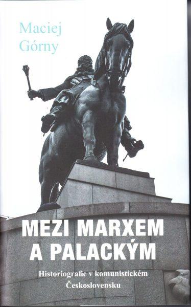 Mezi Marxem a Palackým : historiografie v komunistickém Československu