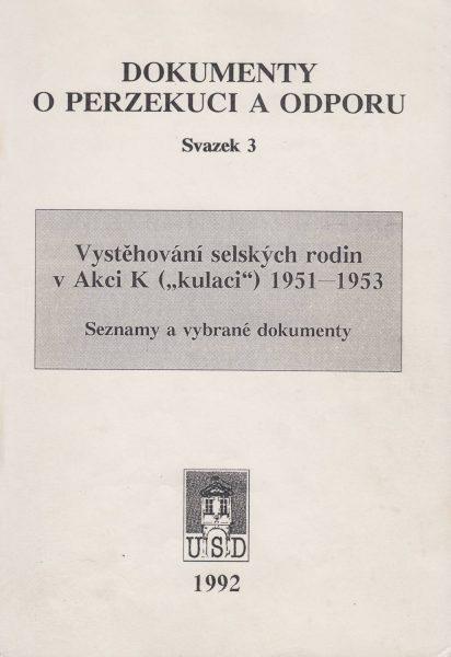 """Vystěhování selských rodin v Akci K (""""kulaci"""") 1951–1953 (Dokumenty o perzekuci a odporu)"""