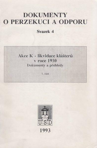 Akce K – likvidace klášterů v roce 1950. Část 1 (Dokumenty o perzekuci a odporu)