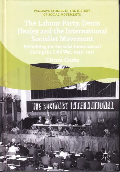 The Labour Party, Denis Healey and the international socialist movement : rebuilding the socialist international during the Cold War, 1945-1951