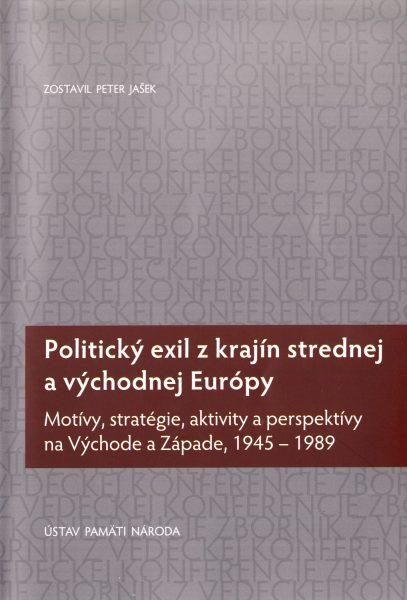 Politický exil z krajín strednej a východnej Európy : motívy, stratégie, aktivity a perspektívy na Východe a Západe, 1945-1989