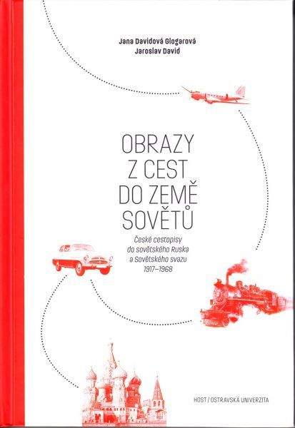 Obrazy z cest do země Sovětů : české cestopisy do sovětského Ruska a Sovětského svazu 1917-1968