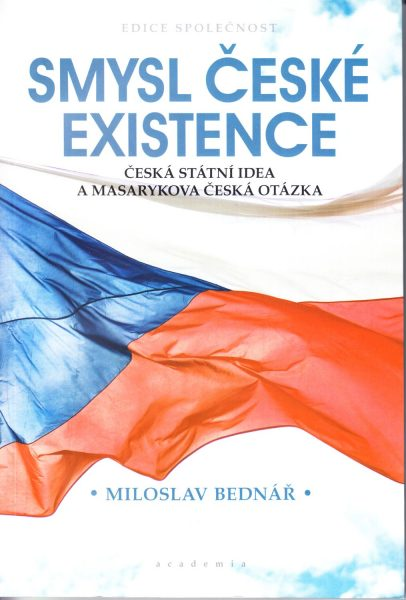 Smysl české existence : česká státní idea a Masarykova česká otázka