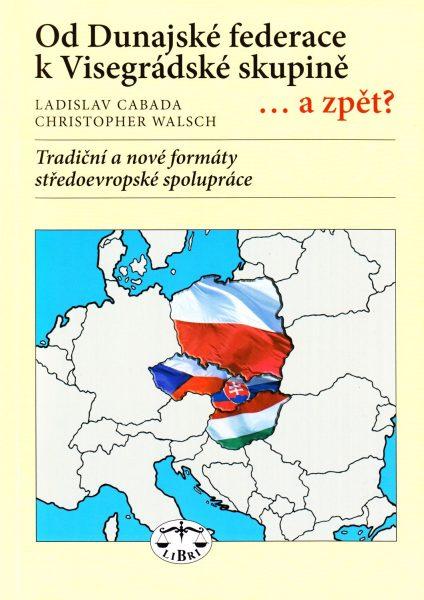 Od Dunajské federace k Visegrádské skupině ...a zpět? : tradiční a nové formáty středoevropské spolupráce