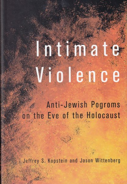 Intimate violence : anti-Jewish pogroms on the eve of the Holocaust