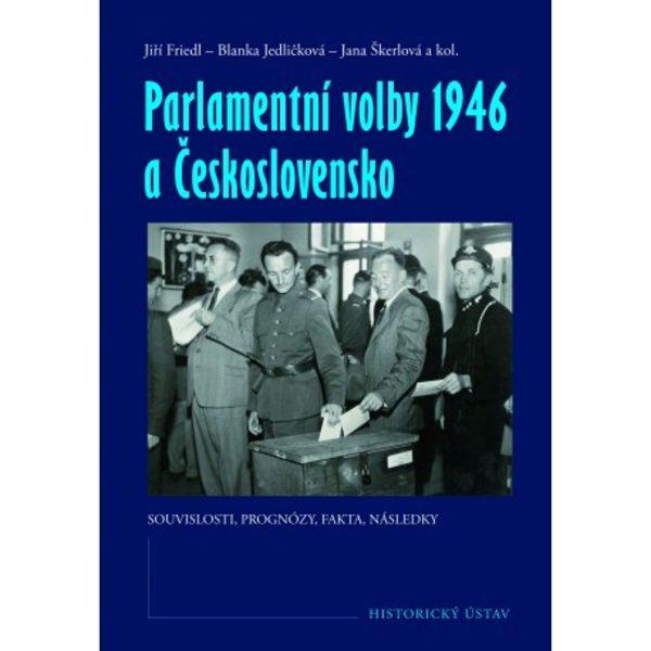 Parlamentní volby 1946 a Československo : souvislosti, prognózy, fakta, následky