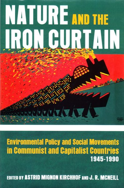Nature and the iron curtain : environmental policy and social movements in communist and capitalist countries 1945-1990