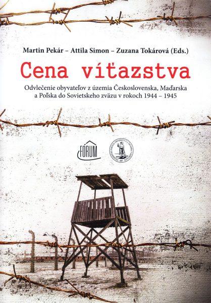 Cena víťazstva : odvlečenie obyvateľov z územia Československa, Maďarska a Poľska do Sovietskeho zväzu v rokoch 1944-1945