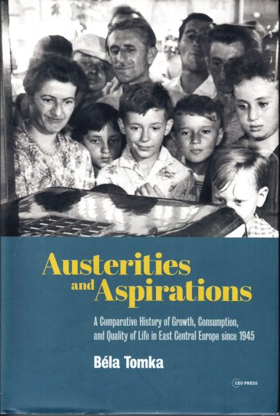 Austerities and aspirations. A comparative history of growth, consumption, and quality of life in East Central Europe since 1945