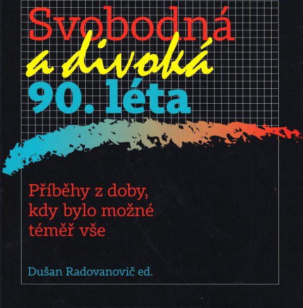 Svobodná a divoká 90. léta : příběhy z doby, kdy bylo možné téměř vše