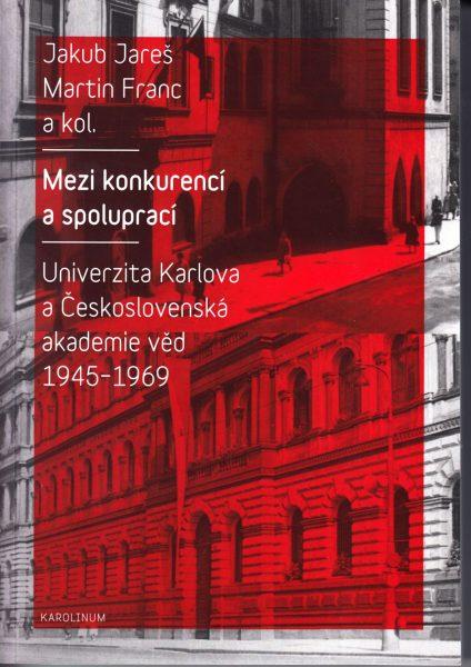 Mezi konkurencí a spoluprací : Univerzita Karlova a Československá akademie věd 1945-1969