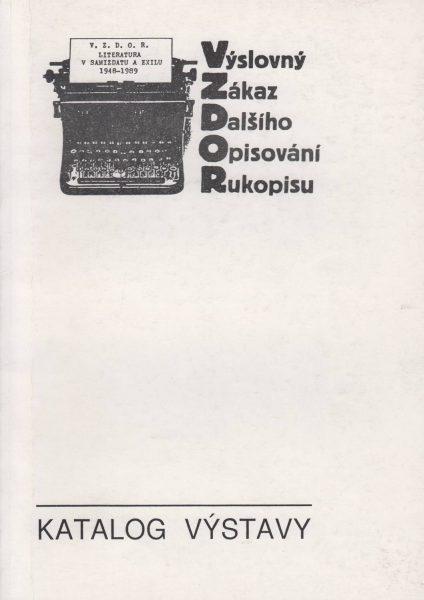 Katalog kvýstavě nezávislé literatury vsamizdatu a exilu vletech 1948–1989 V.Z.D.O.R.