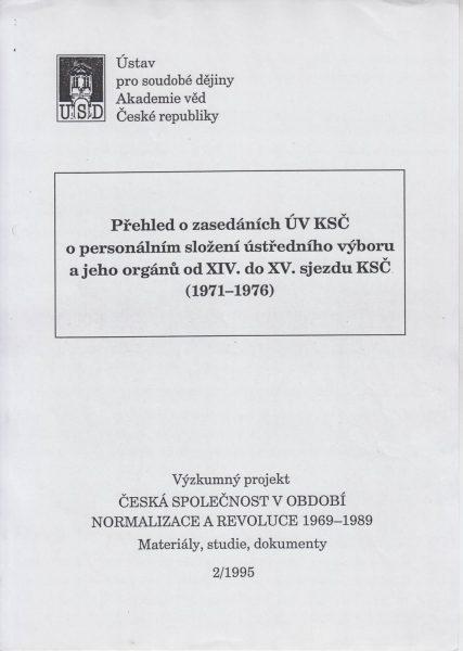Přehled o zasedáních ÚV KSČ, o personálním složení ústředního výboru ajeho orgánů od 14. do 15. sjezdu KSČ (1971–1976)