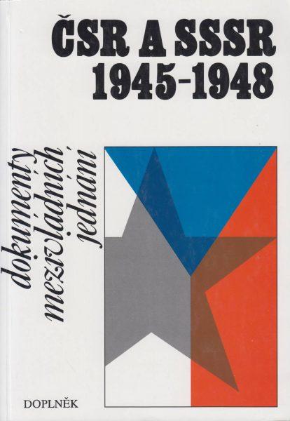 ČSR a SSSR 1945–1948. Dokumenty mezivládních jednání