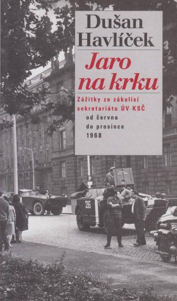 Jaro na krku. Zážitky ze zákulisí sekretariátu ÚV KSČ od června do prosince 1968