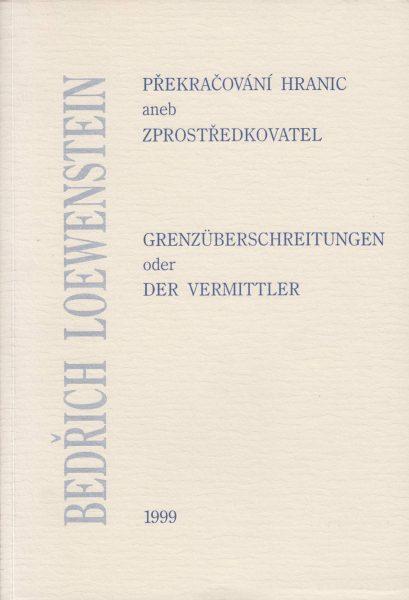 Překračování hranic, aneb Zprostředkovatel Bedřich Loewenstein. Jubilejní spis k70. narozeninám evropského historika
