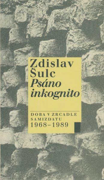 Psáno inkognito. Doba v zrcadle samizdatu 1968–1989