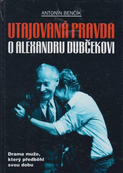 Utajovaná pravda o Alexandru Dubčekovi. Drama muže, který předběhl svou dobu