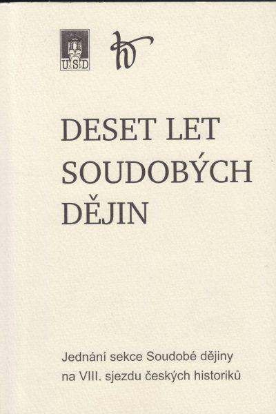 Deset let soudobých dějin. Jednání sekce Soudobé dějiny na VIII. sjezdu českých historiků