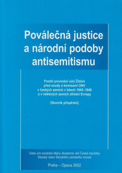Poválečná justice a národní podoby antisemitismu. Postih provinění vůči Židům před soudy a komisemi ONV včeských zemích vletech 1945–1948 avněkterých zemích střední Evropy