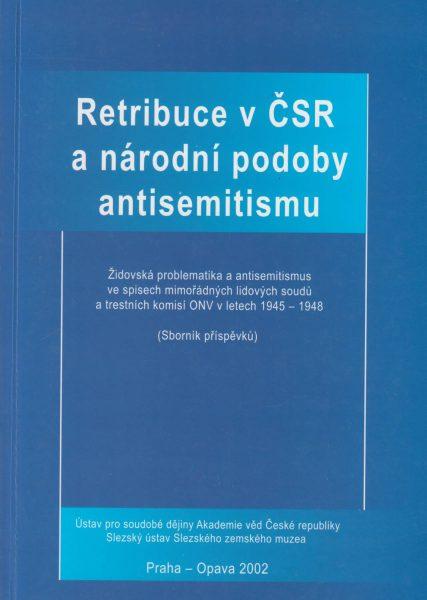 Retribuce vČSR a národní podoby antisemitismu. Židovská problematika aantisemitismus ve spisech mimořádných soudů a trestních komisí ONV vletech 1945–1948