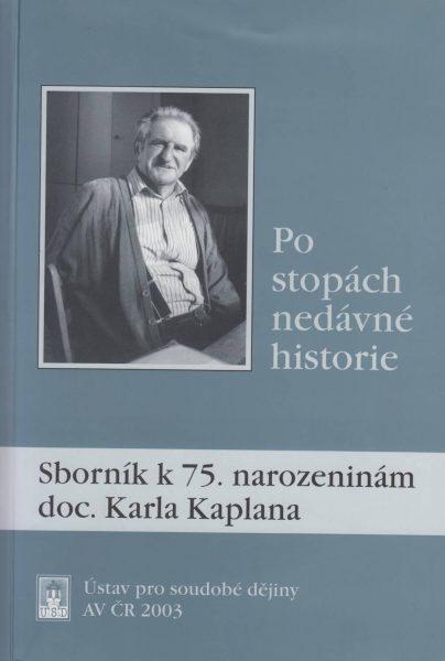 Po stopách nedávné historie. Sborník k 75. narozeninám doc. Karla Kaplana
