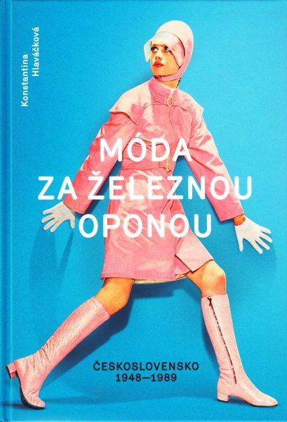 Móda za železnou oponou : společnost, oděvy a lidé v Československu 1948-1989