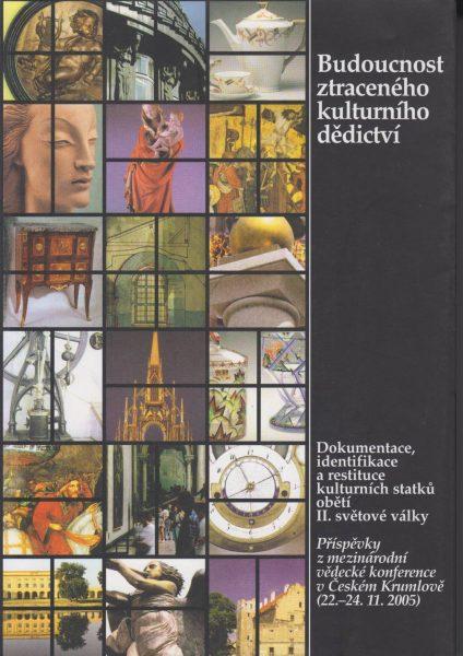 Budoucnostztraceného kulturního dědictví. Dokumentace, identifikace a restituce kulturních statků obětí druhé světové války
