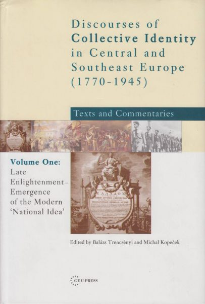 "Discourses of Collective Identity in Central and Southeast Europe (1770–1945). Late Enlightenment – Emergence of the Modern ""National Idea"""