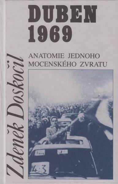 Duben 1969. Anatomie jednoho mocenského zvratu