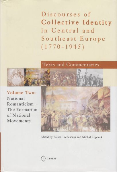 Discourses of Collective Identity in Central and Southeast Europe (1770–1945). National Romanticism – the Formation of National Movements