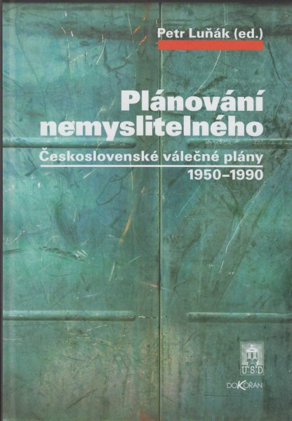 Plánování nemyslitelného. Československé válečné plány 1950–1990