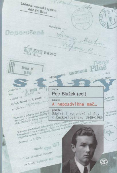 A nepozdvihne meč… Odpírání vojenské služby vČeskoslovensku 1948–1989