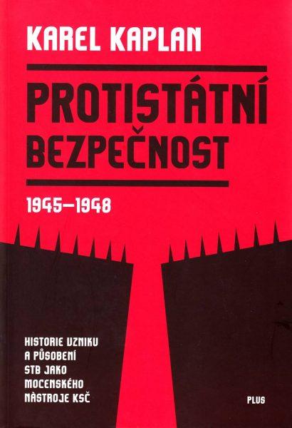 Protistátní bezpečnost 1945–1948. Historie vzniku a působení STB jako mocenského nástroje KSČ