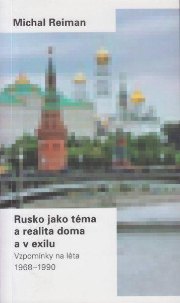 Rusko jako téma a realita doma a v exilu. Vzpomínky na léta 1968–1990