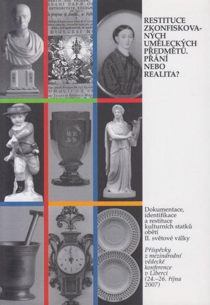 Restituce zkonfiskovaných uměleckých předmětů. Přání nebo realita? Dokumentace, identifikace arestituce kulturních statků obětí druhé světové války