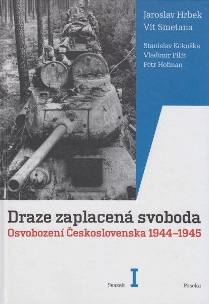 Draze zaplacená svoboda. Osvobození Československa 1944–1945