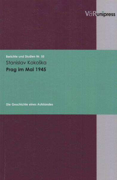 Prag im Mai 1945. Die Geschichte eines Aufstandes