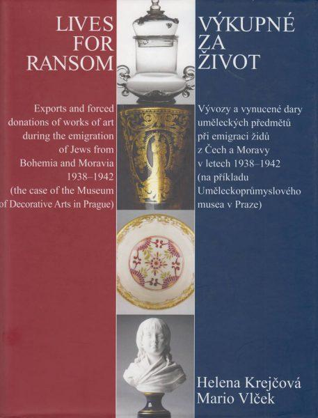 Výkupné za život. Vývozy a vynucené dary uměleckých předmětů při emigraci židů zČech a Moravy vletech 1938–1942 (na příkladu Uměleckoprůmyslového musea vPraze)