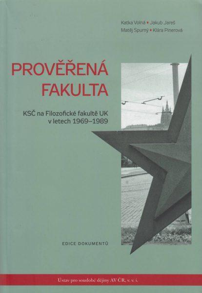 Prověřená fakulta. KSČ na Filozofické fakultě UK v letech 1969–1989. Edice dokumentů