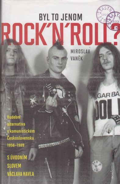 Byl to jenom rock'n'roll? Hudební alternativa v komunistickém Československu 1956–1989