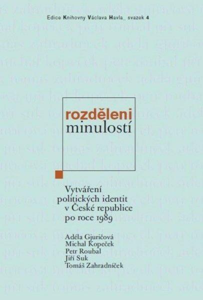 Rozděleni minulostí. Vytváření politických identit v České republice po roce 1989