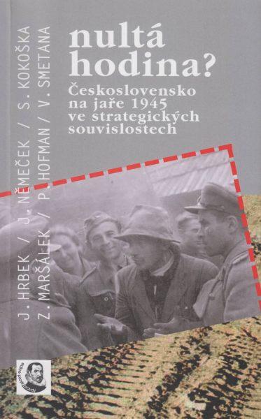 Nultá hodina? Československo na jaře 1945 ve strategických souvislostech